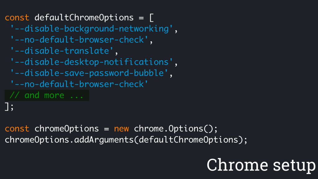 const defaultChromeOptions = [ '--disable-backg...