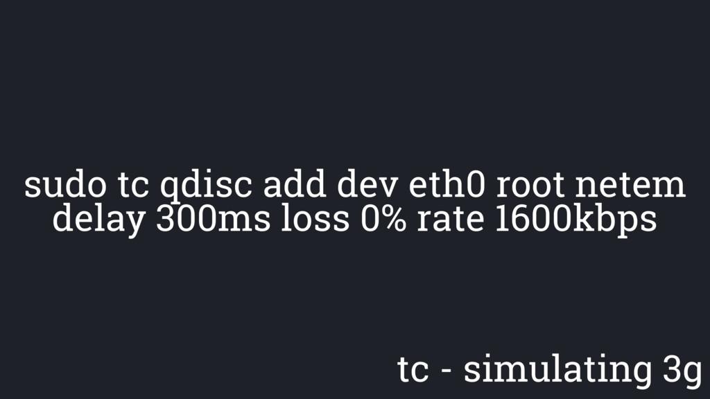 tc - simulating 3g sudo tc qdisc add dev eth0 r...