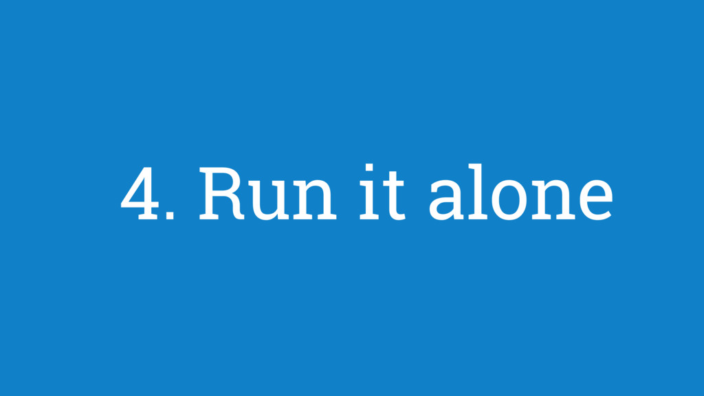 4. Run it alone