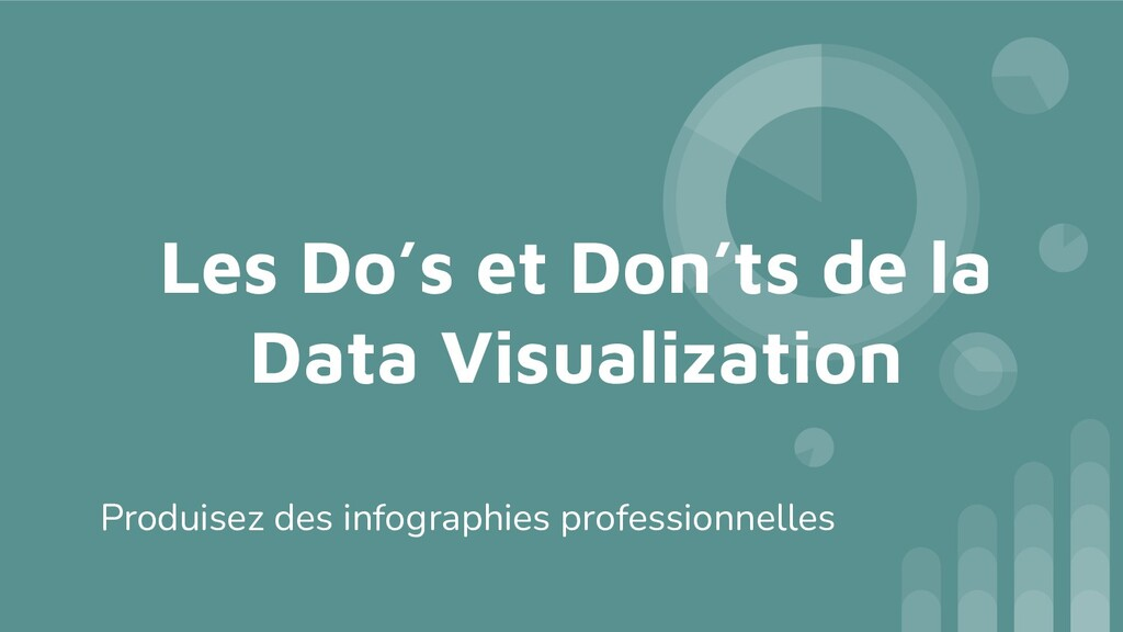 Les Do's et Don'ts de la Data Visualization Pro...