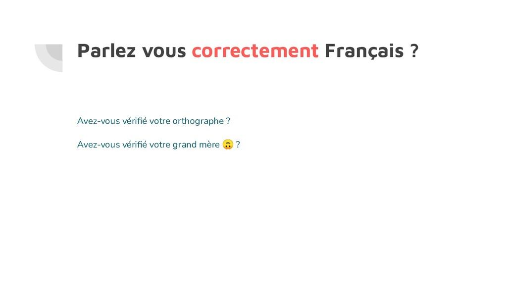 Parlez vous correctement Français ? Avez-vous v...