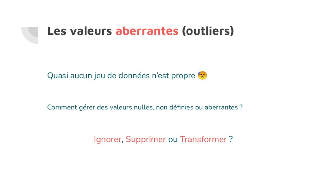 Les valeurs aberrantes (outliers) Quasi aucun j...