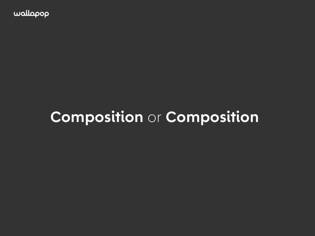 ≥ Composition or Composition