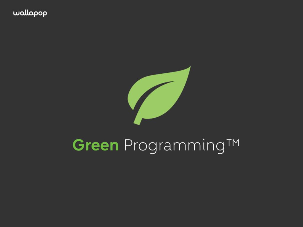 ≥ Green Programming™