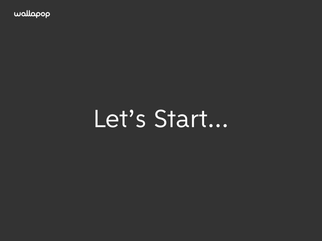 ≥ Let's Start…