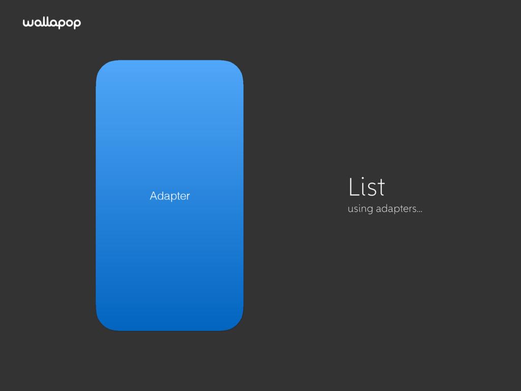 ≥ List Adapter List using adapters…
