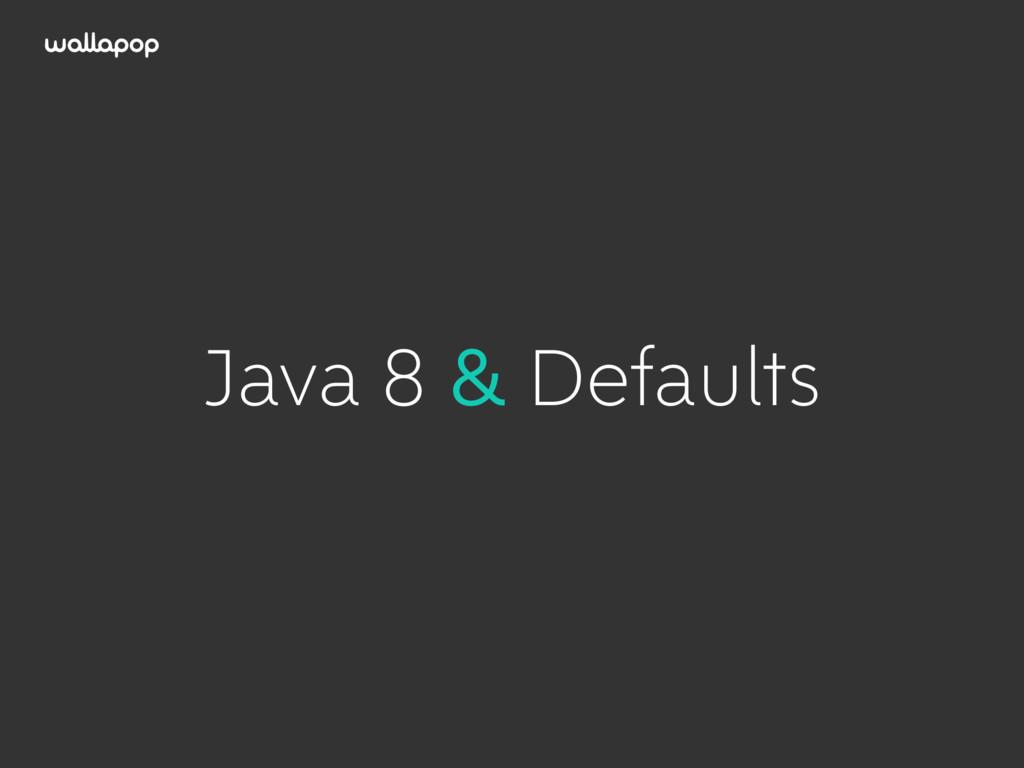 ≥ Java 8 & Defaults