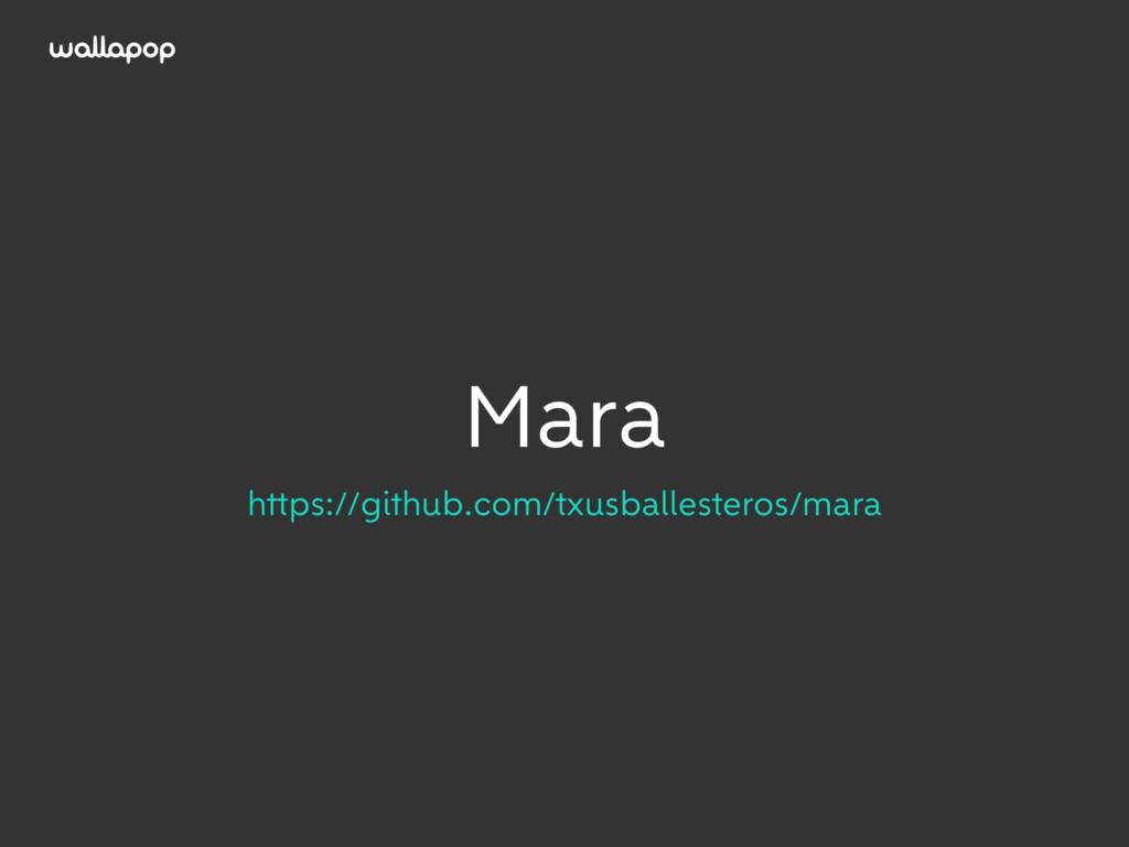 ≥ Mara https://github.com/txusballesteros/mara
