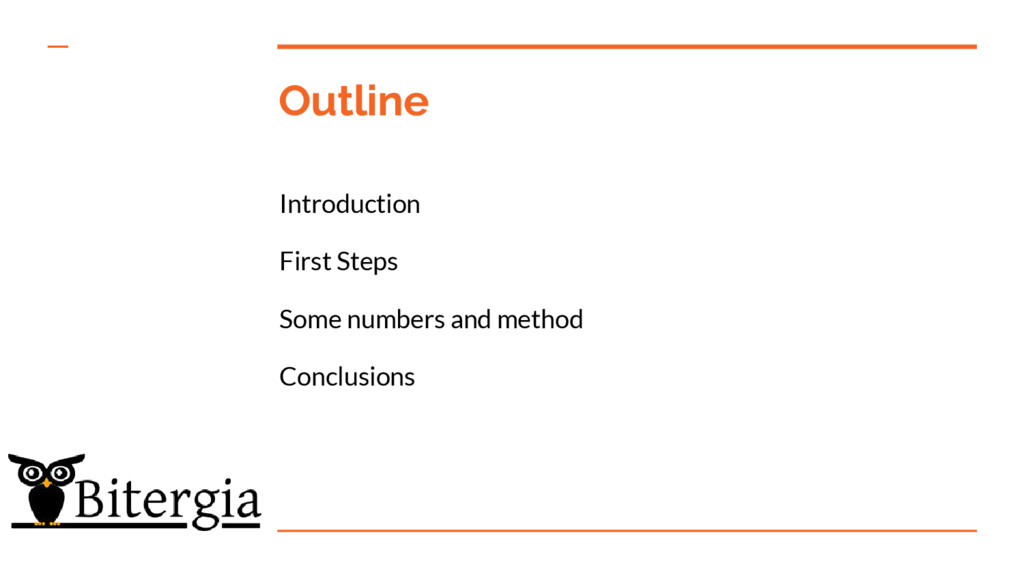 Outline Introduction First Steps Some numbers a...