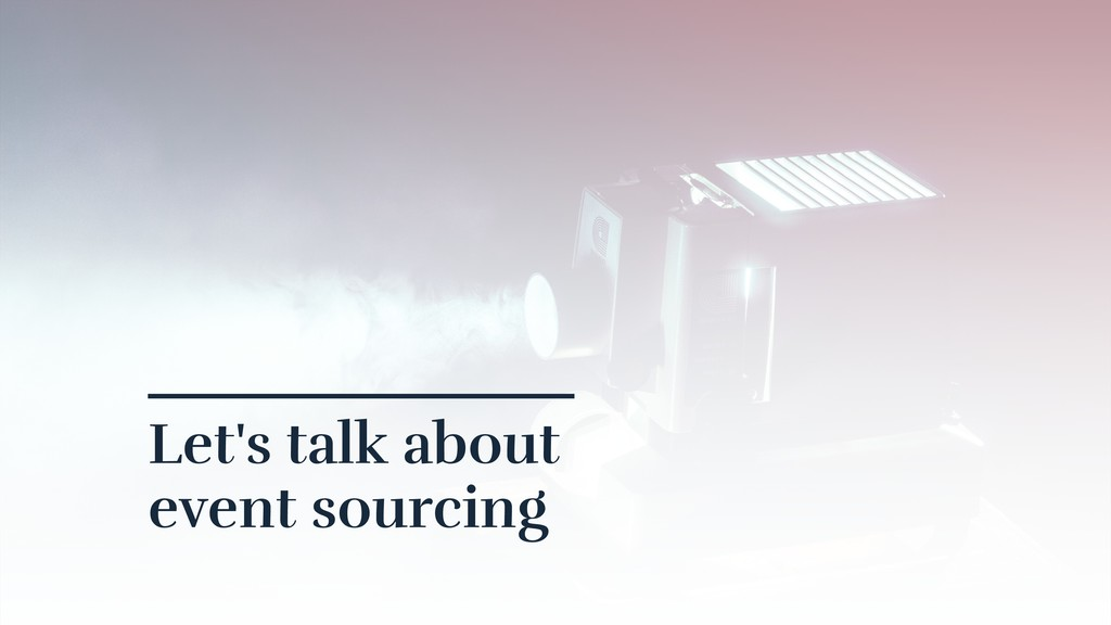 Let's talk about event sourcing
