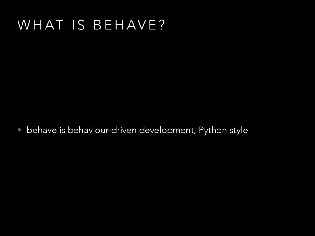 W H AT I S B E H AV E ? • behave is behaviour-d...