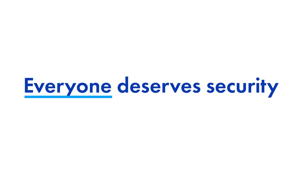 Everyone deserves security