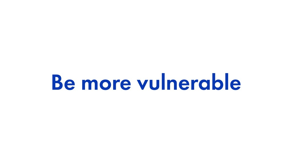 Be more vulnerable