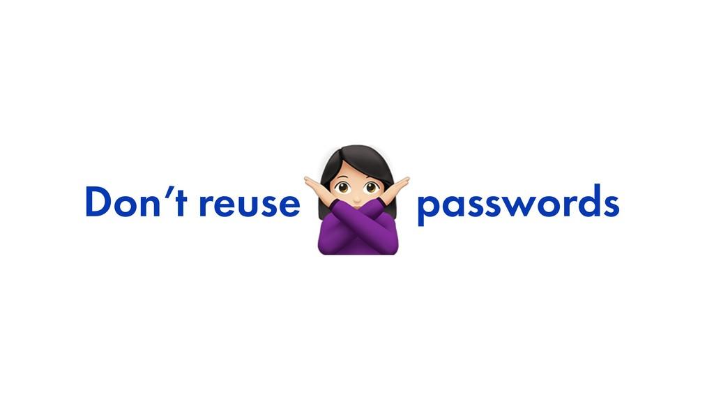 """Don't reuse passwords """""""