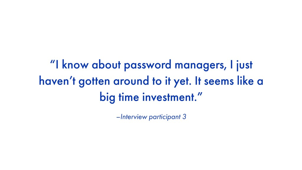"–Interview participant 3 ""I know about password..."
