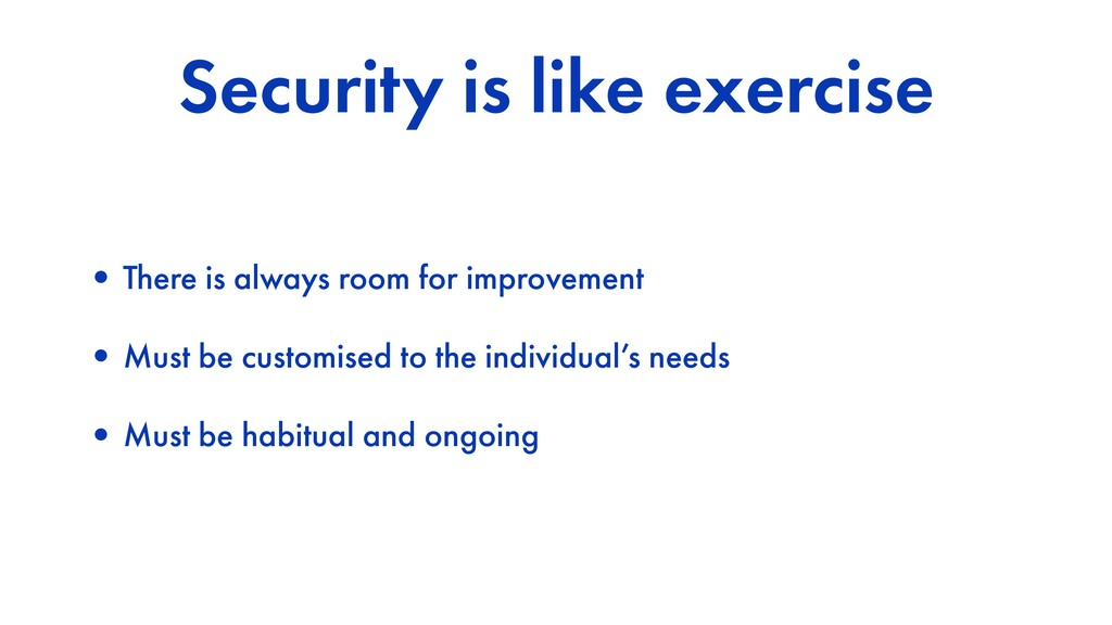 Security is like exercise •There is always room...