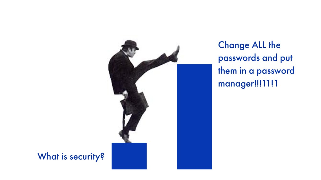 What is security? Change ALL the 