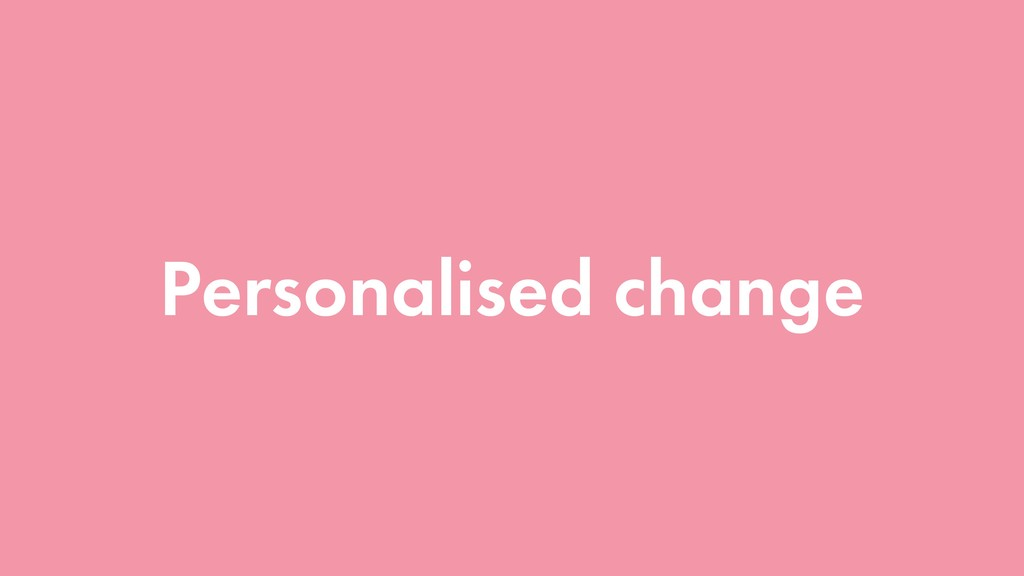 Personalised change