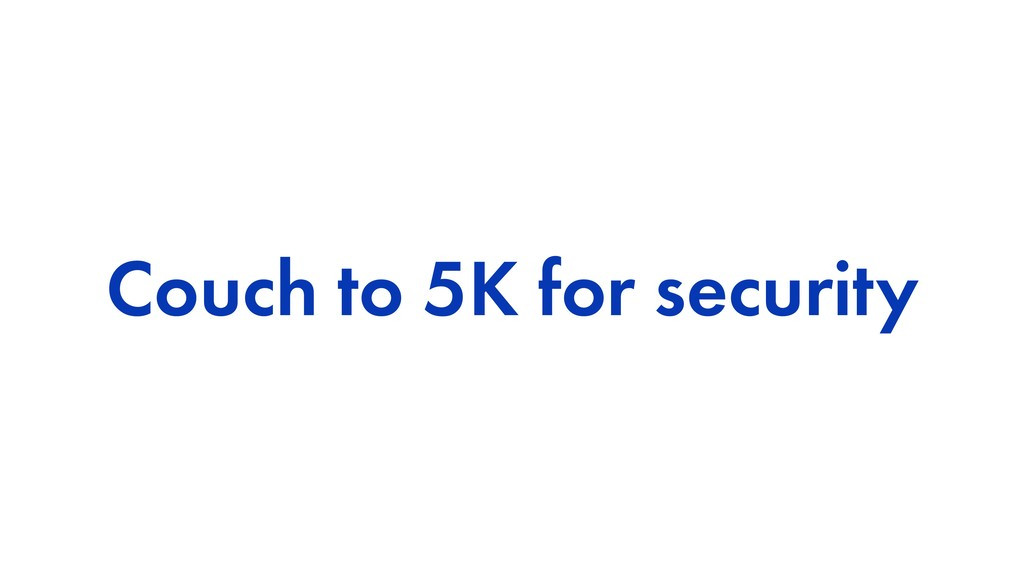Couch to 5K for security