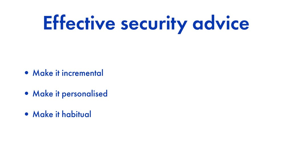 Effective security advice •Make it incremental ...