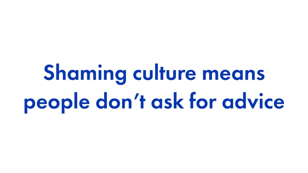 Shaming culture means people don't ask for advi...