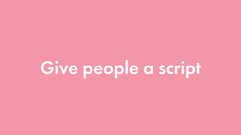Give people a script