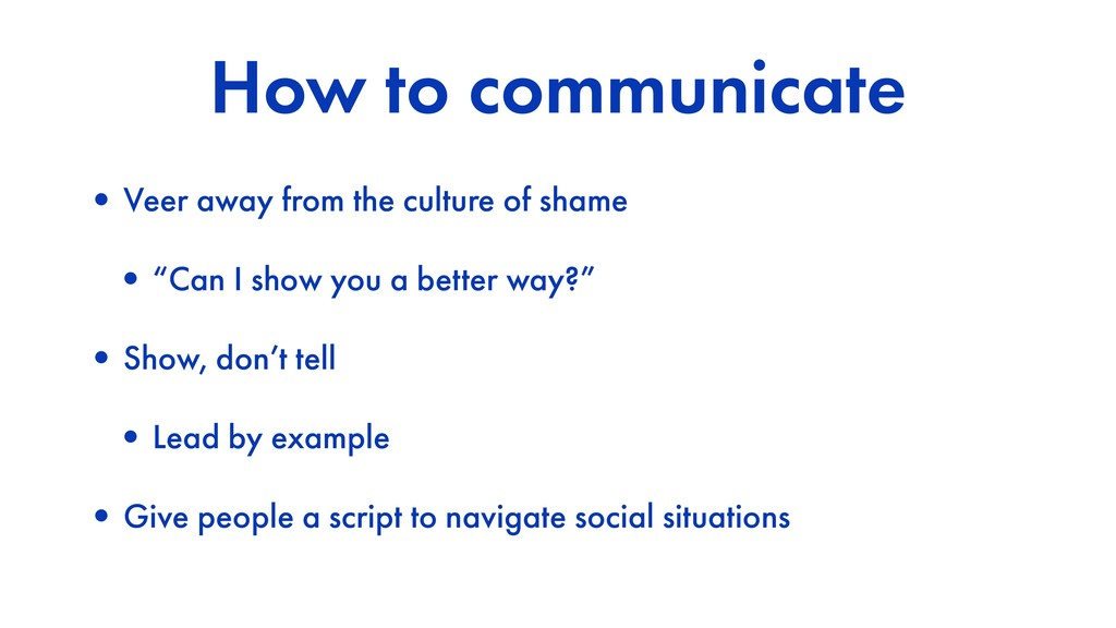 How to communicate •Veer away from the culture ...
