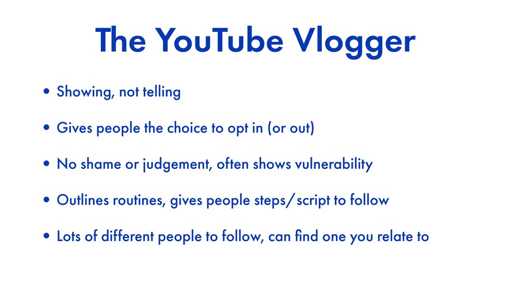 The YouTube Vlogger •Showing, not telling •Give...