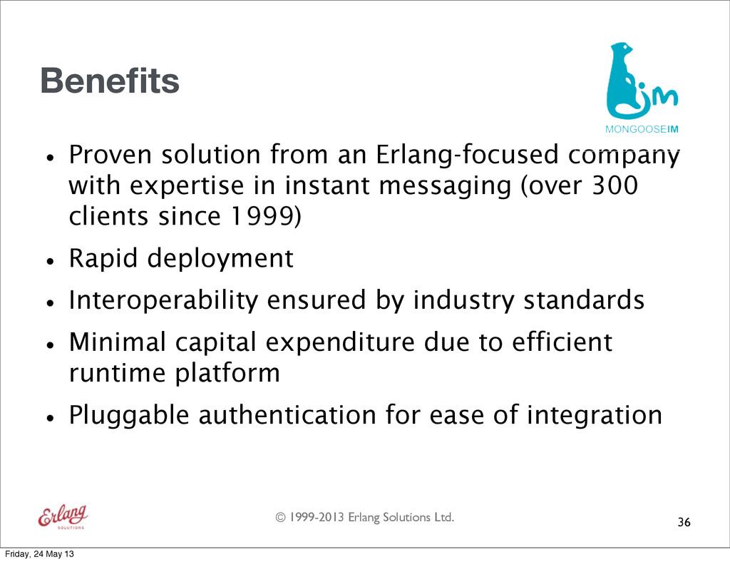 © 1999-2013 Erlang Solutions Ltd. Benefits •Prov...