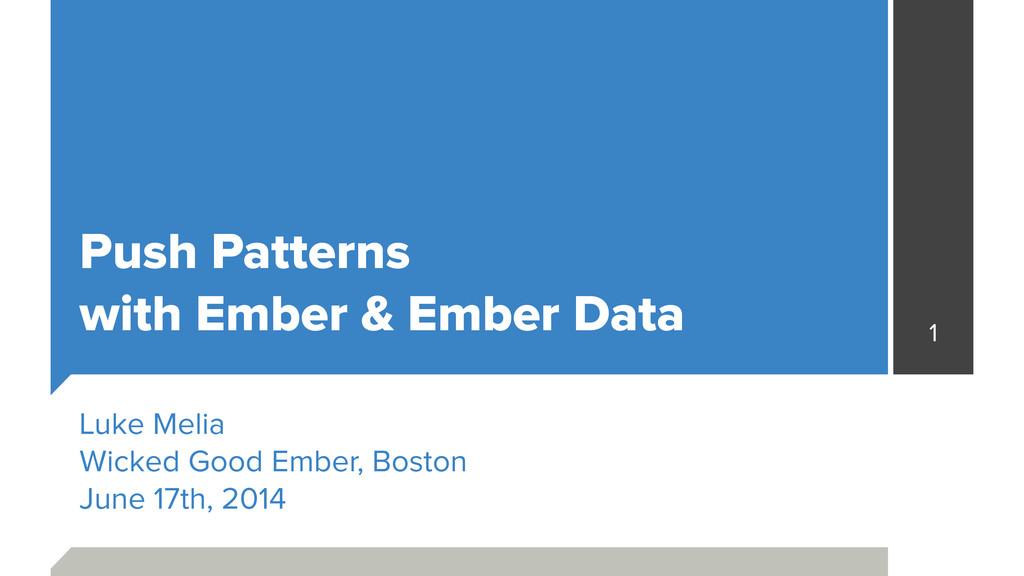 Push Patterns with Ember & Ember Data Luke Mel...