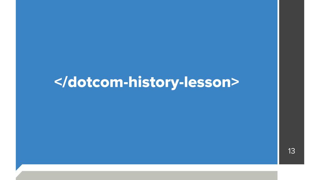 13 </dotcom-history-lesson>