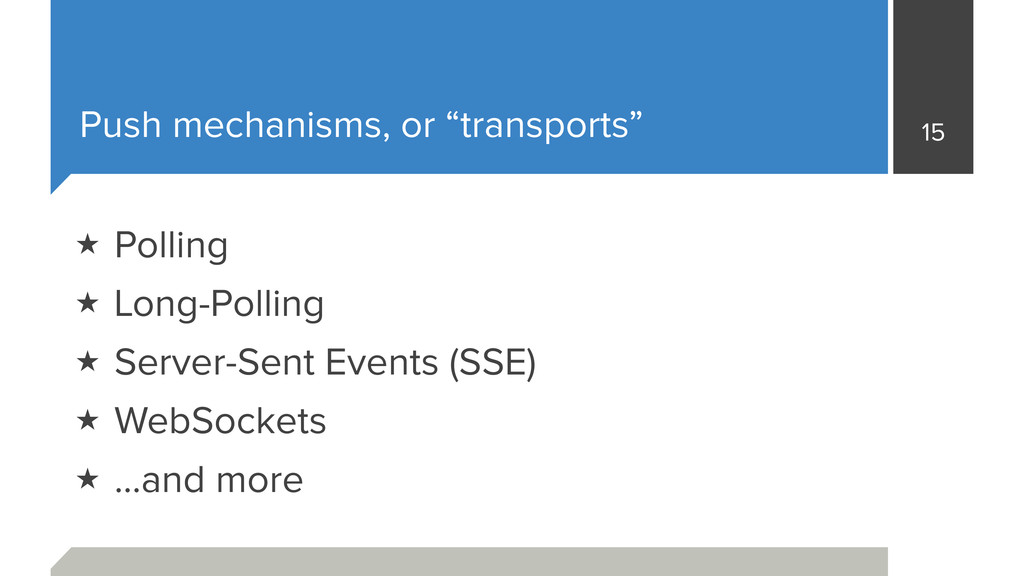 "Push mechanisms, or ""transports"" 15 ★ Polling ★..."