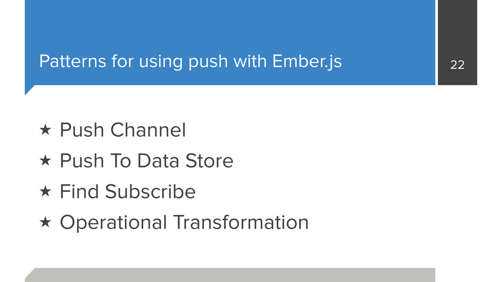 Patterns for using push with Ember.js 22 ★ Push...
