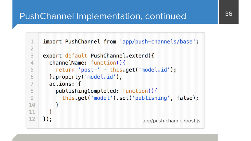 36 PushChannel Implementation, continued app/pu...