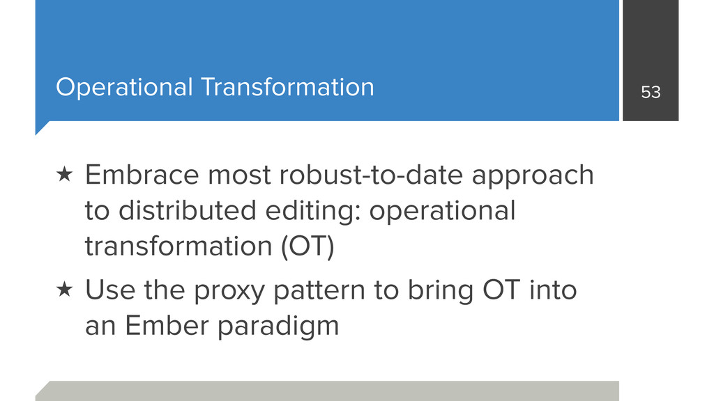Operational Transformation 53 ★ Embrace most ro...