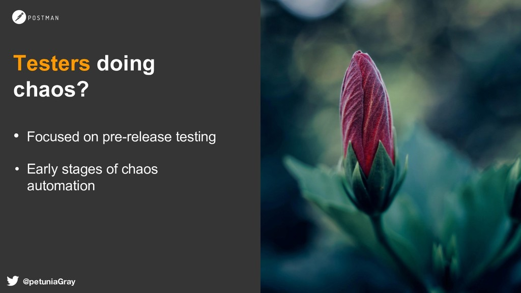 Testers doing chaos? • Focused on pre-release ...