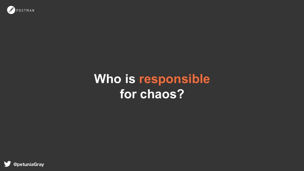 Who is responsible for chaos? @petuniaGray