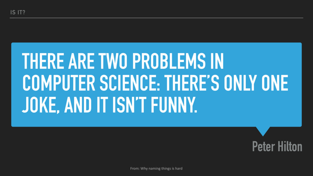 THERE ARE TWO PROBLEMS IN COMPUTER SCIENCE: THE...