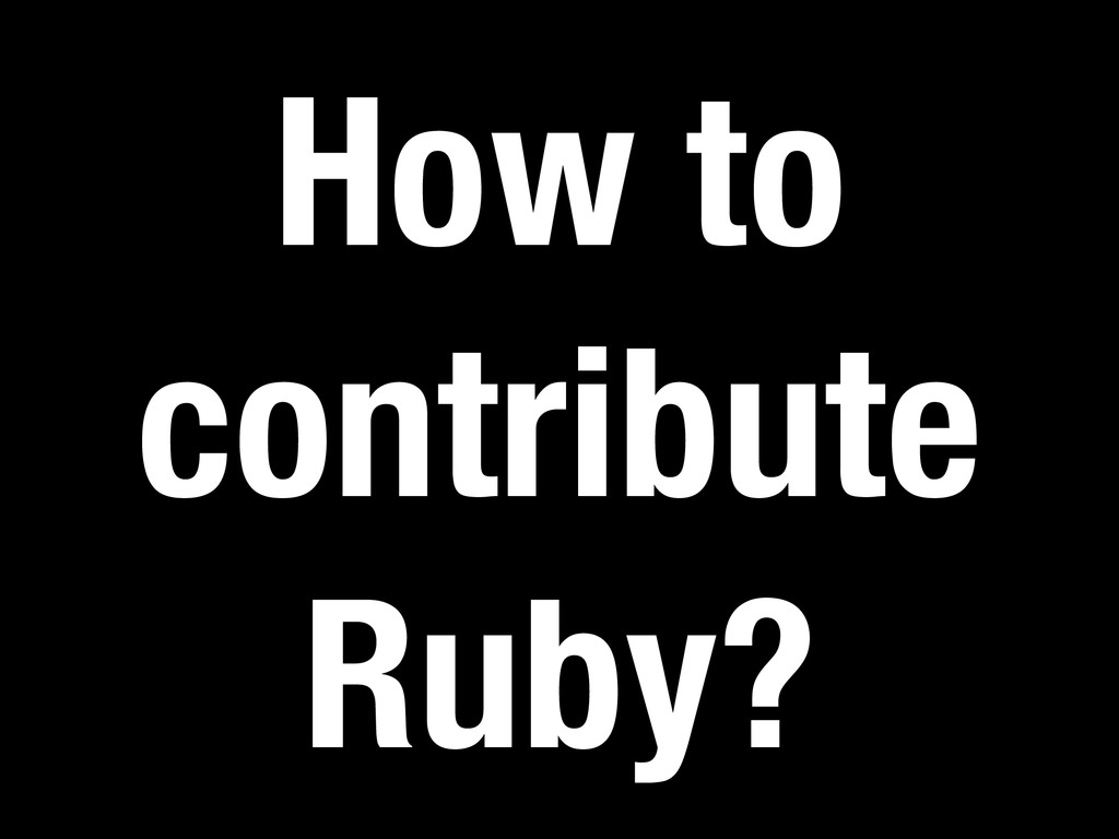 How to contribute Ruby?