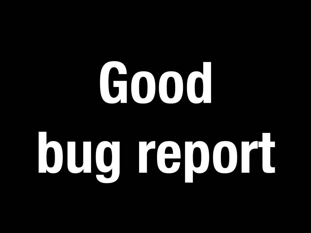 Good bug report