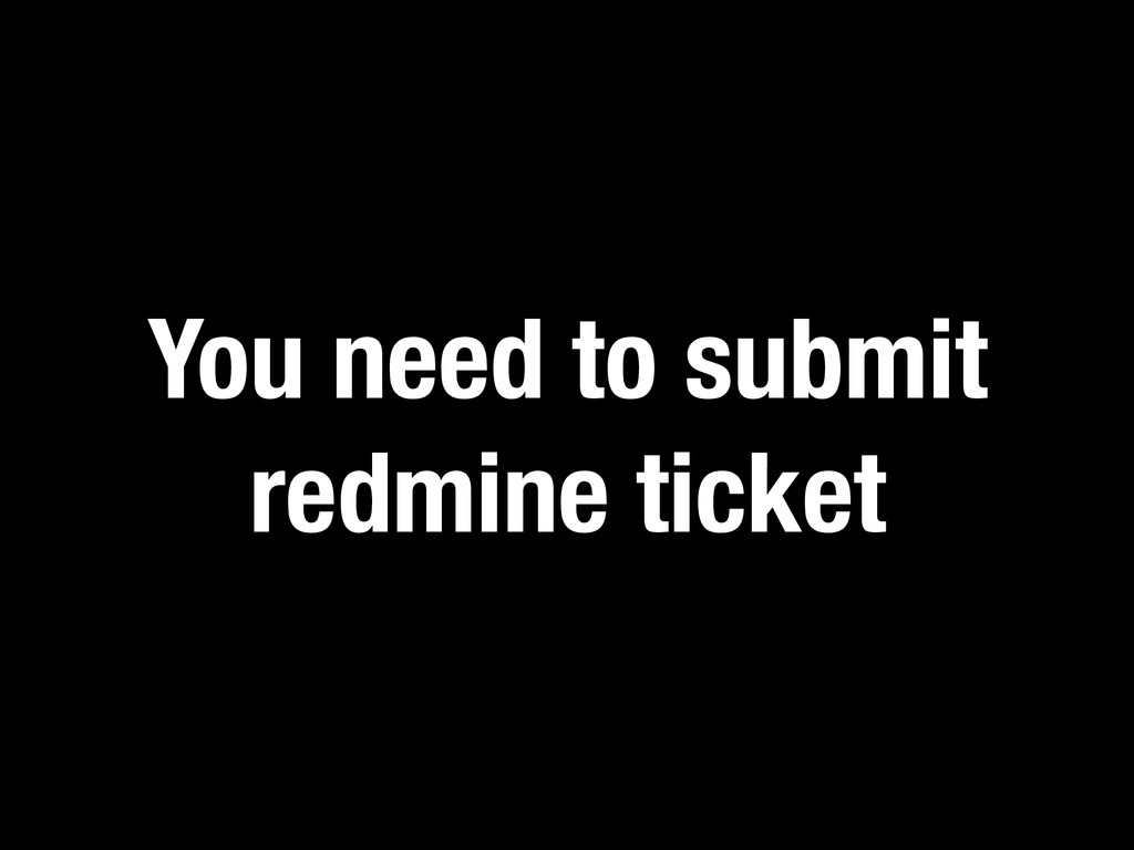 You need to submit redmine ticket