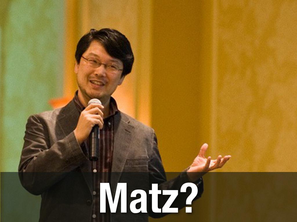 Matz?