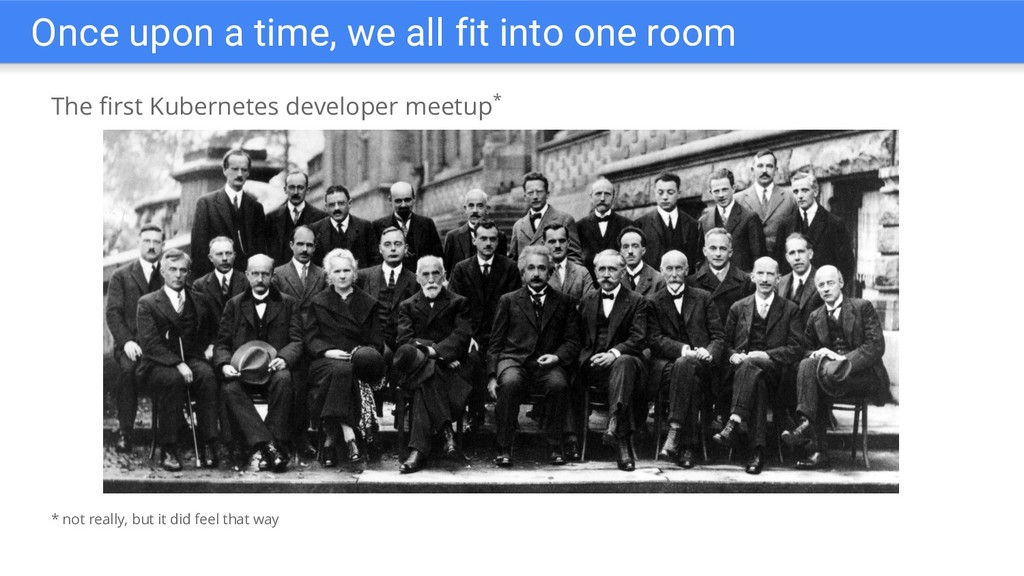 The first Kubernetes developer meetup* Once upo...