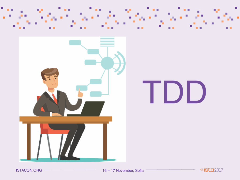 16 – 17 November, Sofia ISTACON.ORG TDD