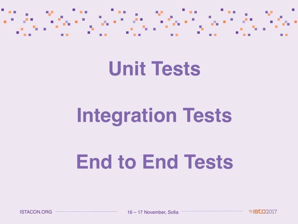 16 – 17 November, Sofia ISTACON.ORG Unit Tests ...