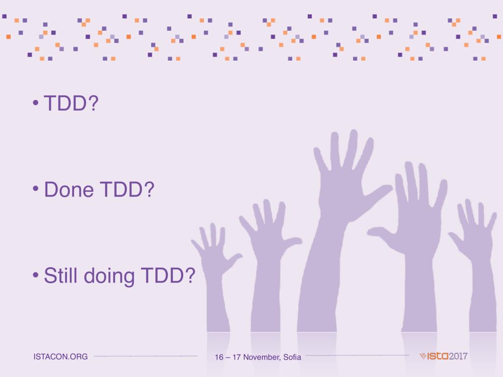 16 – 17 November, Sofia ISTACON.ORG • TDD? • Do...