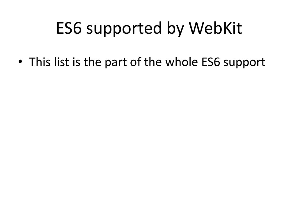 ES6 supported by WebKit • This list is the part...