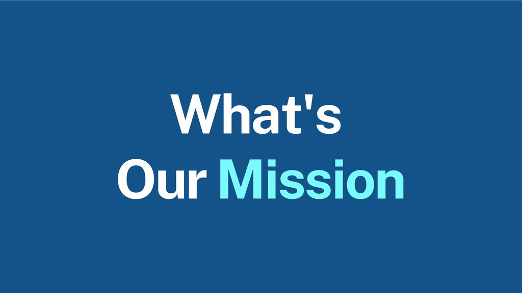 What's Our Mission