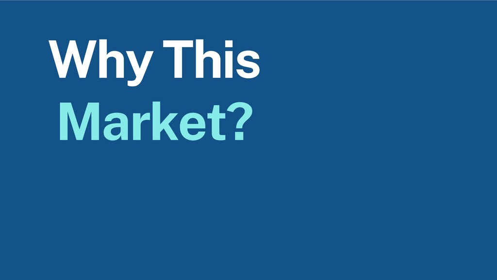 Why This Market?