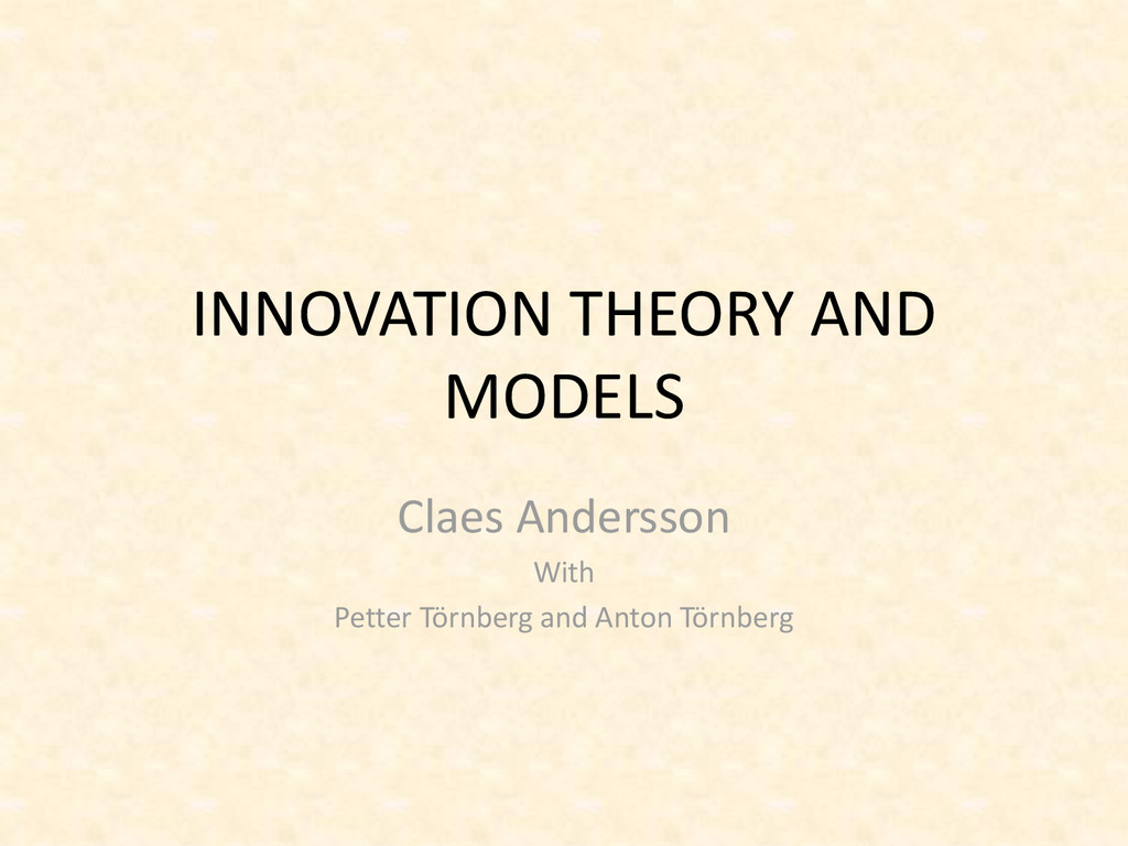 INNOVATION THEORY AND MODELS Claes Andersson Wi...
